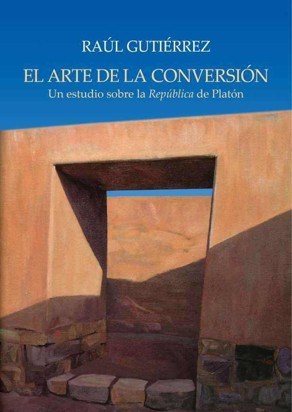 El arte de la conversión. Un estudio sobre la República de Platón
