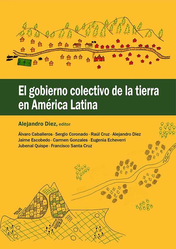 El gobierno colectivo de la tierra en América Latina. Análisis de casos de gobiernos colectivos en América Latina.