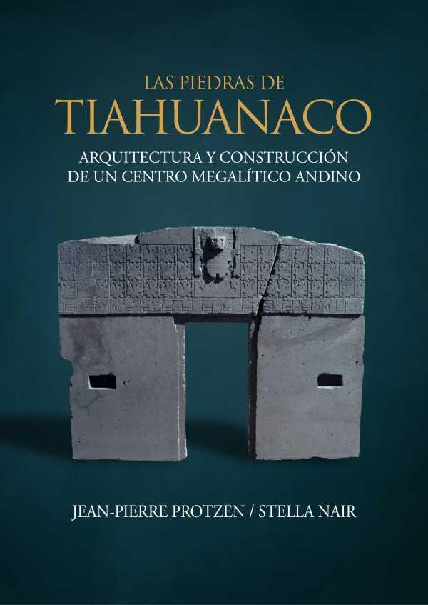 Las piedras de Tiahuanaco. Arquitectura y construcción de un centro megalítico andino