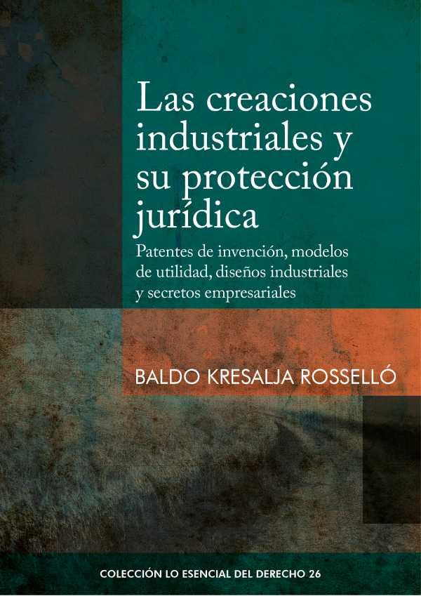 Las creaciones industriales y su protección jurídica. Patentes de invención, modelos de utilidad, diseños industriales y secretos empresariales