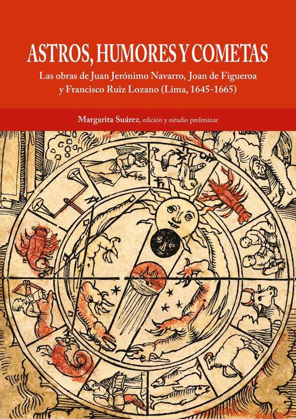 Astros, humores y cometas. Las obras de Juan Jerónimo Navarro, Joan de Figueroa y Francisco Ruiz Lozano (Lima, 1645-1665)