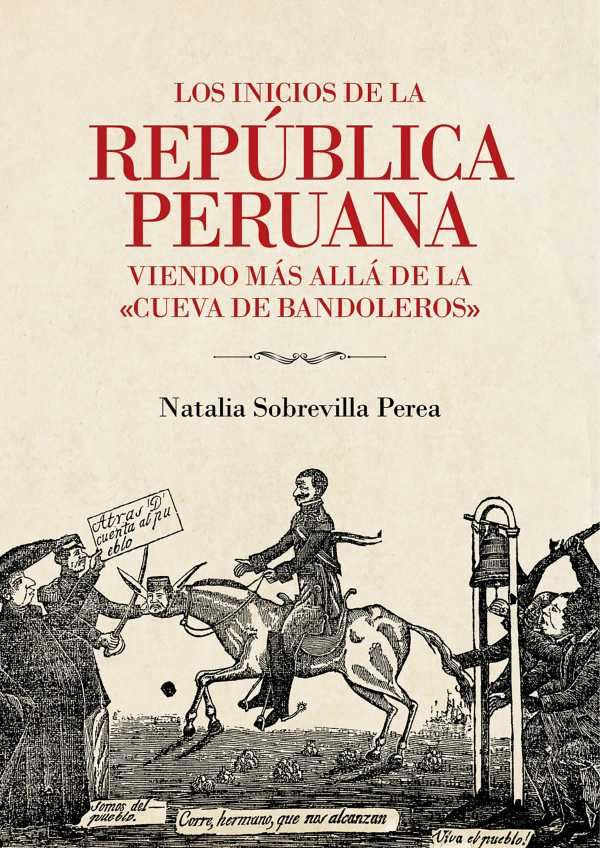 """Los inicios de la república peruana. Viendo más allá de la """"cueva de bandoleros"""""""