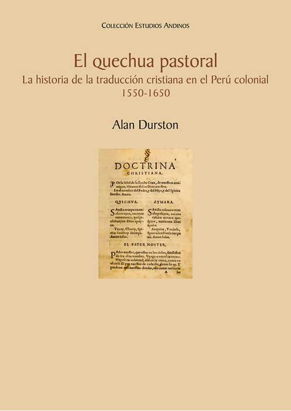 El quechua pastoral. La historia de la traducción cristiana en el Perú colonial, 1550-1650