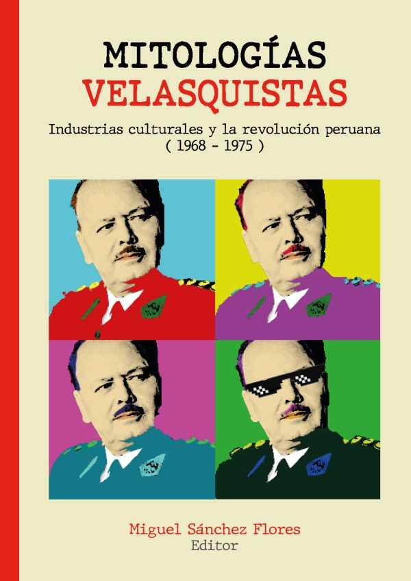 Mitologías velasquistas. Industrias culturales y la revolución peruana (1968-1975)