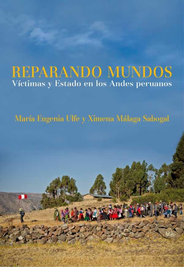 Reparando mundos. Víctimas y Estado en los Andes peruanos
