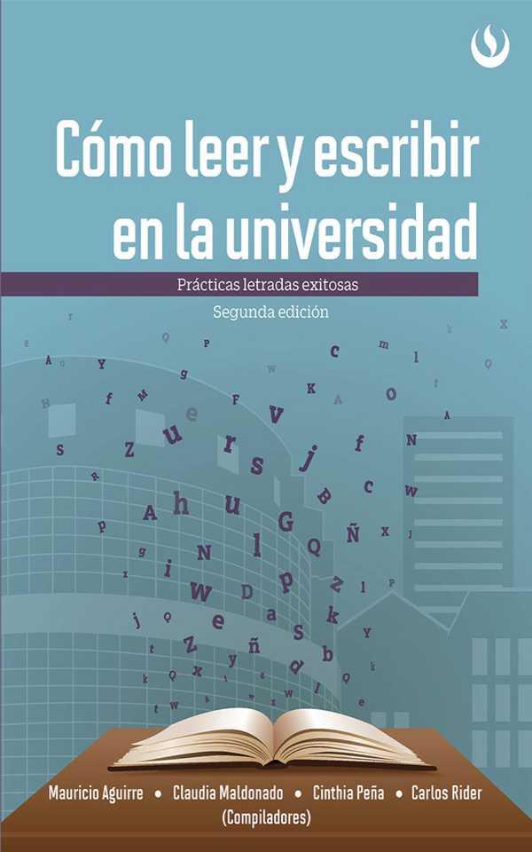 Cómo leer y escribir en la universidad. Prácticas letradas exitosas - Segunda edición