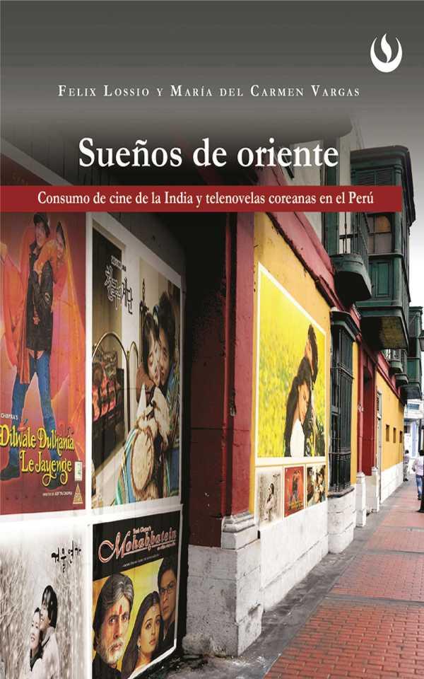 Sueños de oriente. Consumo de cine de la India y telenovelas coreanas en el Perú