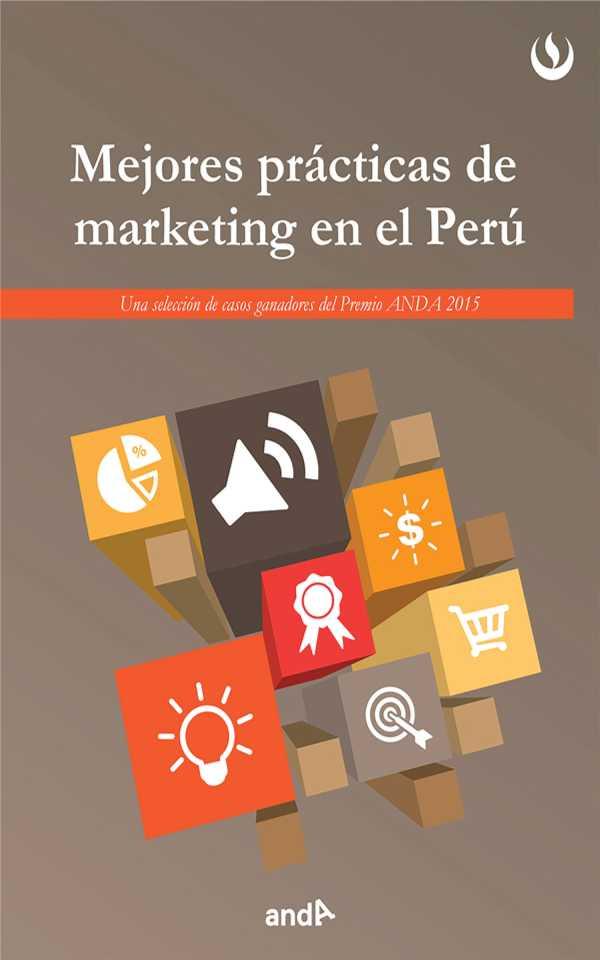 Mejores prácticas de marketing en el Perú. Una selección de casos ganadores del Premio ANDA 2015