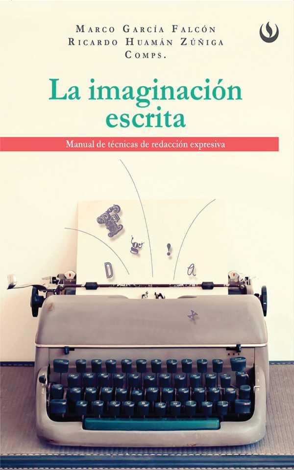 La imaginación escrita. Manual de técnicas de redacción expresiva