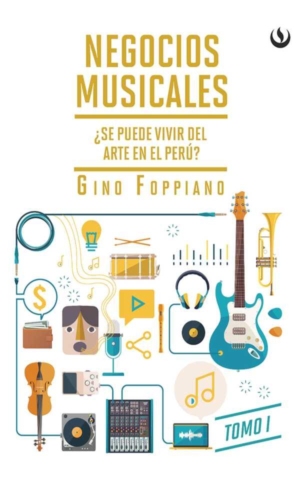 Negocios musicales (Tomo I). ¿Se puede vivir del arte en el Perú?