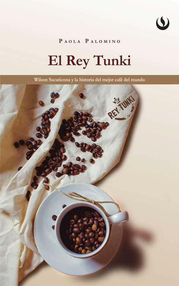 El rey Tunki. Wilson Sucaticona y la historia del mejor café del mundo