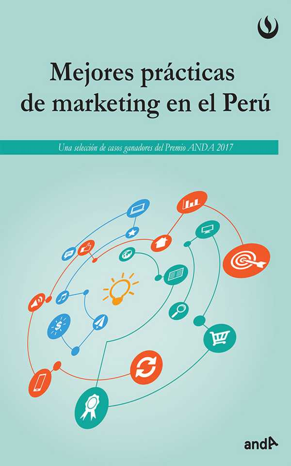 Mejores prácticas del marketing en el Perú. Una selección de casos ganadores del Premio ANDA 2017