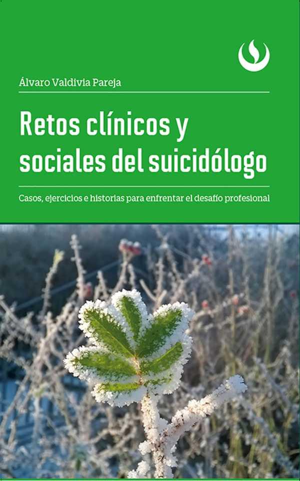 Retos clínicos y sociales del suicidólogo. Casos, ejercicios e historias para enfrentar el desafío profesional