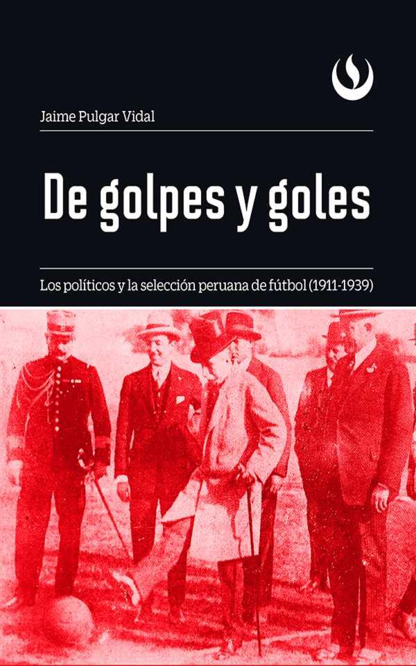 De golpes y goles. Los políticos y la selección peruana de fútbol (1911-1939)