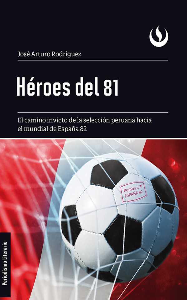 Héroes del 81. El camino invicto de la selección peruana hacia el mundial de España 82