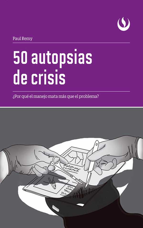 50 autopsias de crisis. ¿Por qué el manejo mata más que el problema?