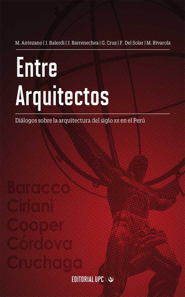 Entre arquitectos. Diálogos sobre la arquitectura del siglo XX en el Perú
