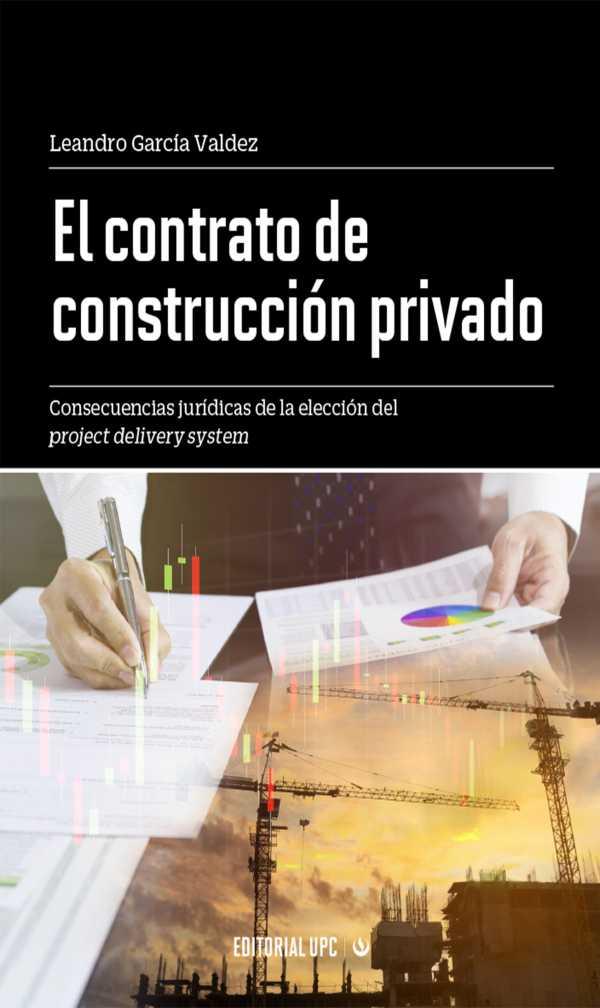 El contrato de construcción privado. Consecuencias jurídicas de la elección del project delivery system