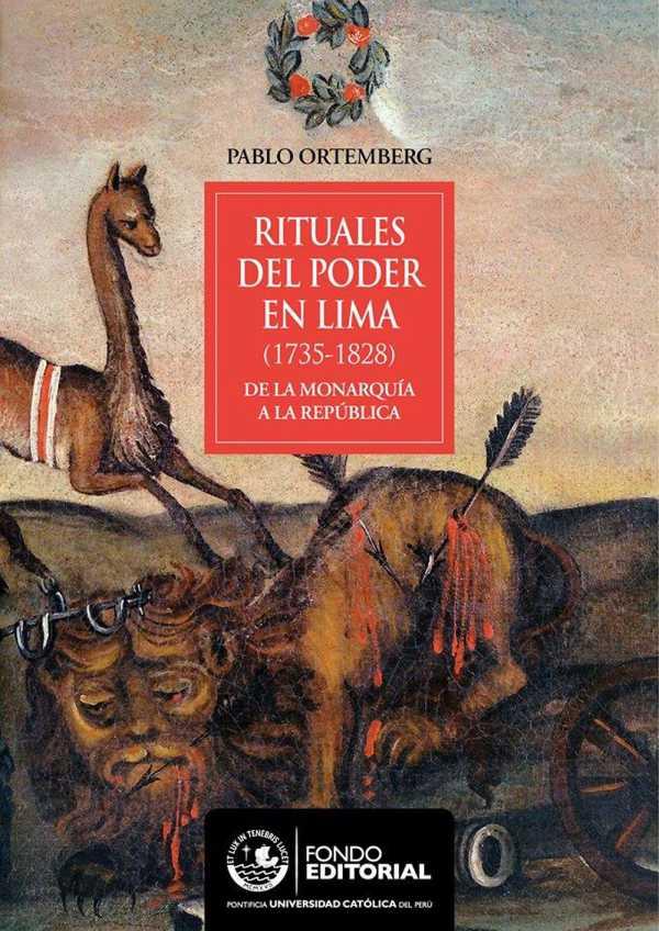 Rituales del poder en Lima. (1732-1828) De la monarquía a la república