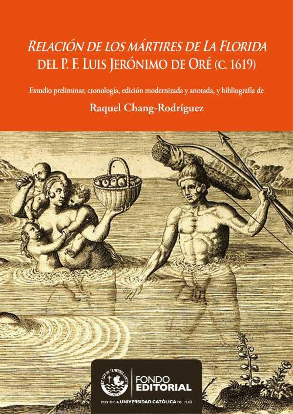 Relación de los mártires de la Florida del P. F. Luis Jerónimo de Oré (C.1619). Estudio preliminar, cronología, edición modernizada y anotada, y bibliografía