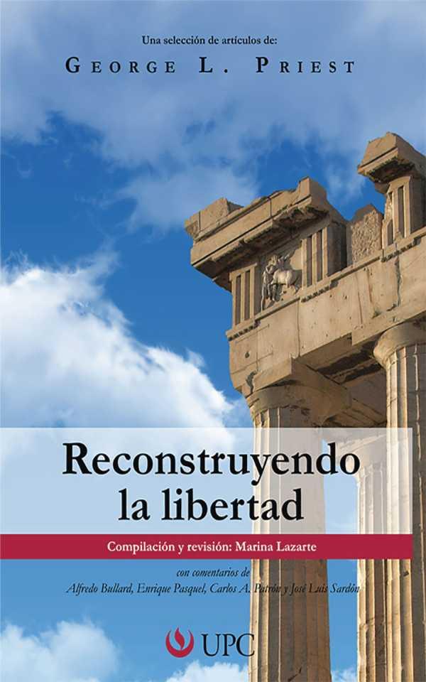 Reconstruyendo la libertad. Una selección de artículos de George L. Priest