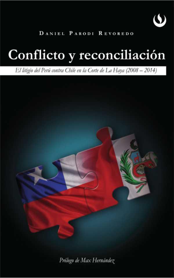 Conflicto y reconciliación. El litigio de Perú contra Chile en la Corte de La Haya (2008 - 2014)