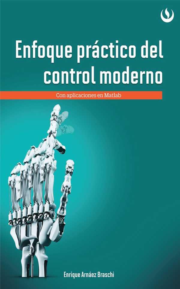 Enfoque práctico de control moderno. Con aplicaciones en Matlab
