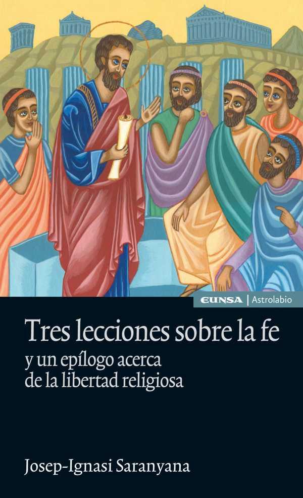 Tres lecciones sobre la fe. y un epílogo acerca de la libertad religiosa