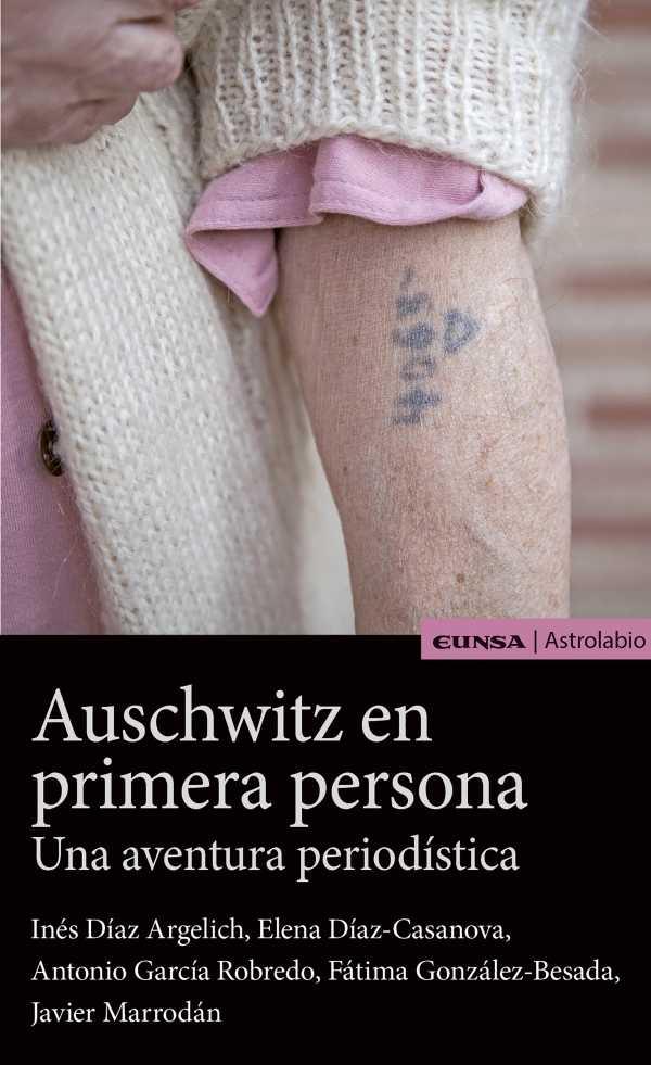 Auschwitz en primera persona. Una aventura periodística