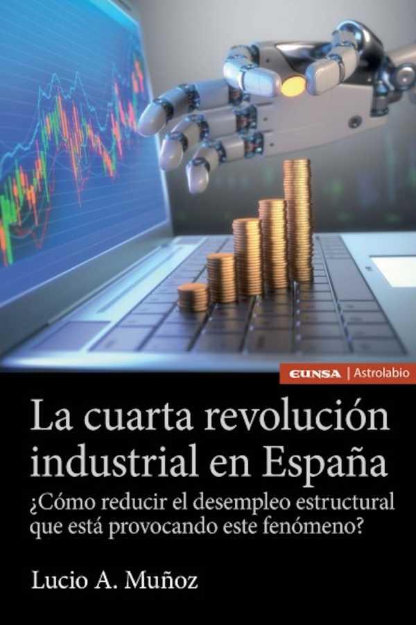 La cuarta revolución industrial en España. ¿Cómo reducir el paro estructural que está provocando este fenómeno?