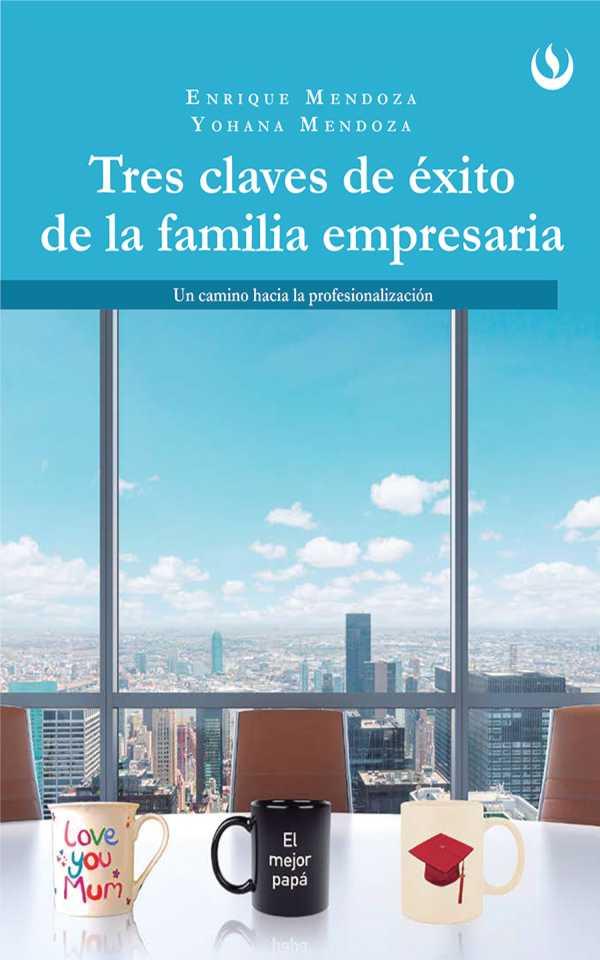 Tres claves de éxito de la familia empresaria. Un camino hacia la profesionalización