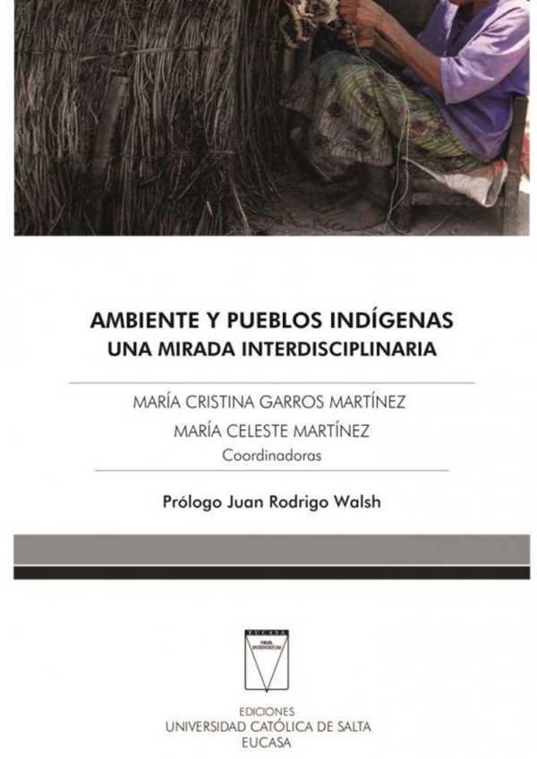 Ambiente y pueblos indígenas. Una mirada interdisciplinaria