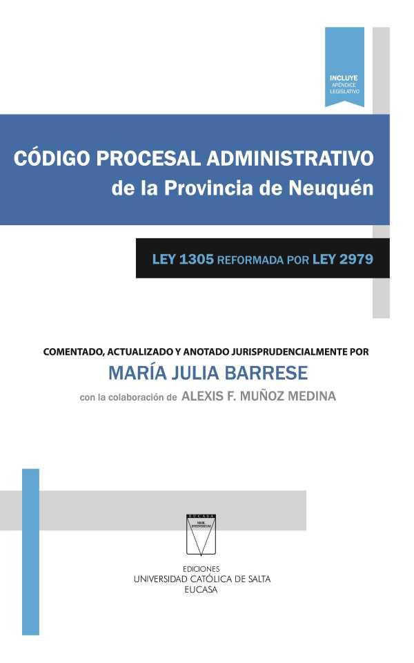 Código procesal administrativo de la provincia de Neuquén. Ley 1305 reformada por Ley 2979. Comentado, actualizado y anotado jurisprudencialmente