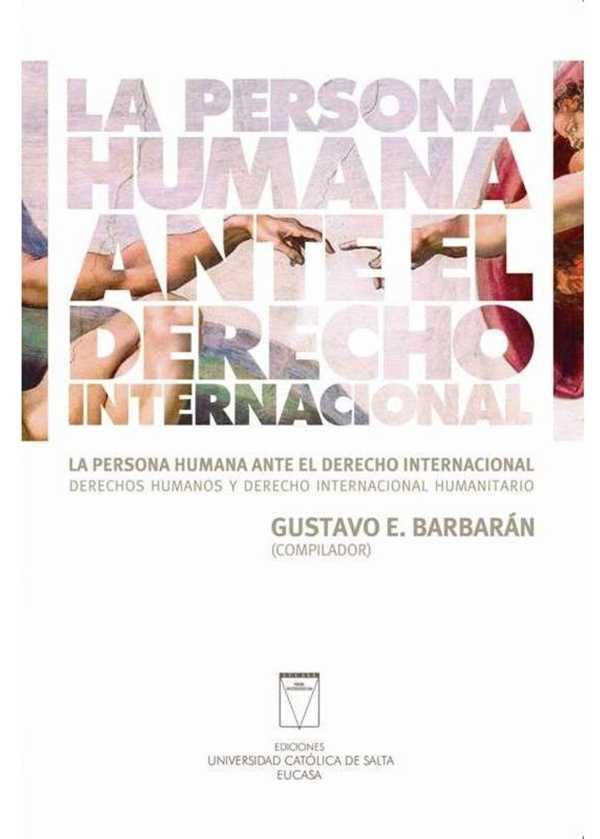 La persona humana ante el derecho internacional. Derechos humanos y derecho internacional humanitario