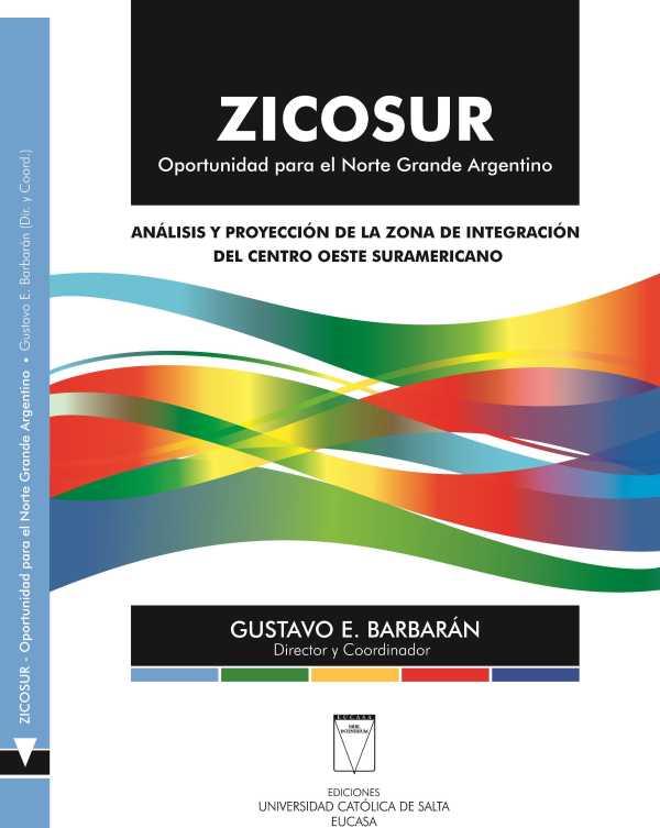 ZICOSUR. Oportunidad para el norte grande argentino. Análisis y proyección de la Zona de Integración del Centro Oeste Suramericano