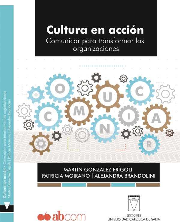 Cultura en acción. Comunicar para transformar las organizaciones