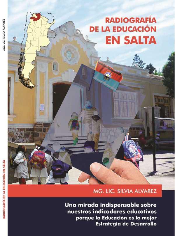 Radiografía de la educación en Salta. Una mirada indispensable sobre nuestros indicadores educativos porque la educación es la mejor estrategia de desarrollo