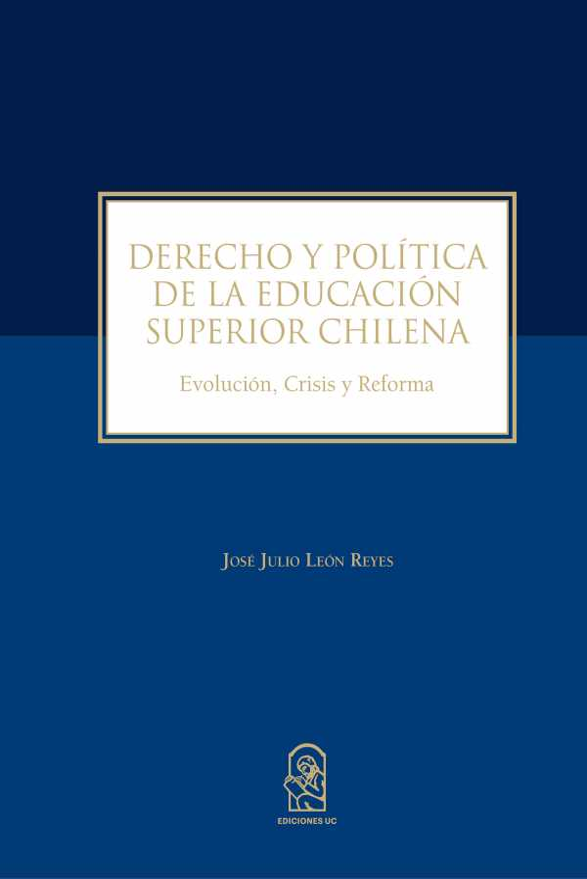 Derecho y política de la educación superior chilena. Evolución, Crisis y Reforma