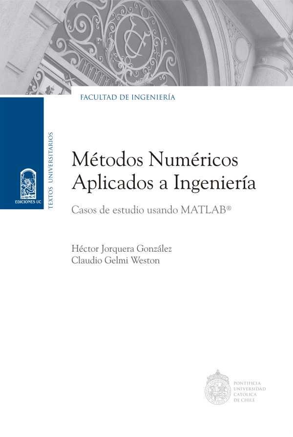 Métodos numéricos aplicados a Ingeniería. Casos de estudio usando MATLAB