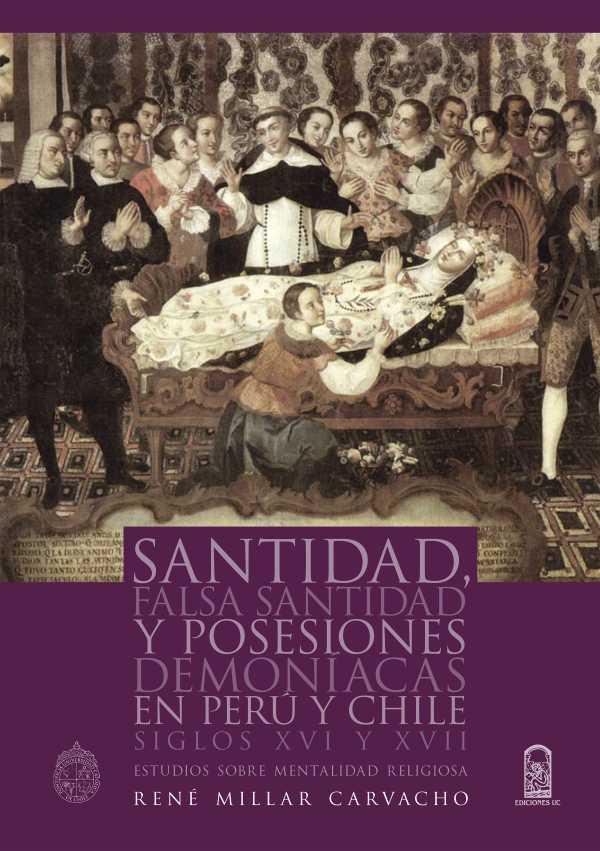 Santidad, falsa santidad y posesiones demoniacas en Perú y Chile. Siglos XVI y XVII: Estudios sobre mentalidad religiosa
