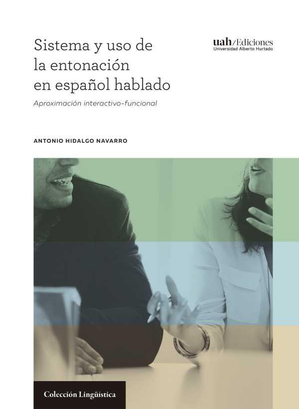 Sistema y uso de la entonación en español hablado. Aproximación interactivo-funcional