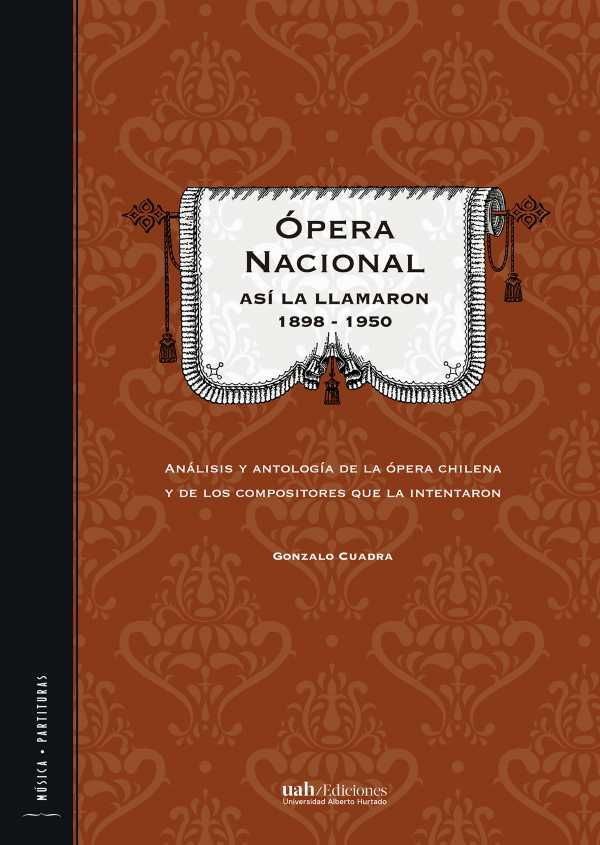 Ópera Nacional: Así la llamaron 1898 - 1950. Análisis y antología de la ópera chilena y de los compositores que la intentaron