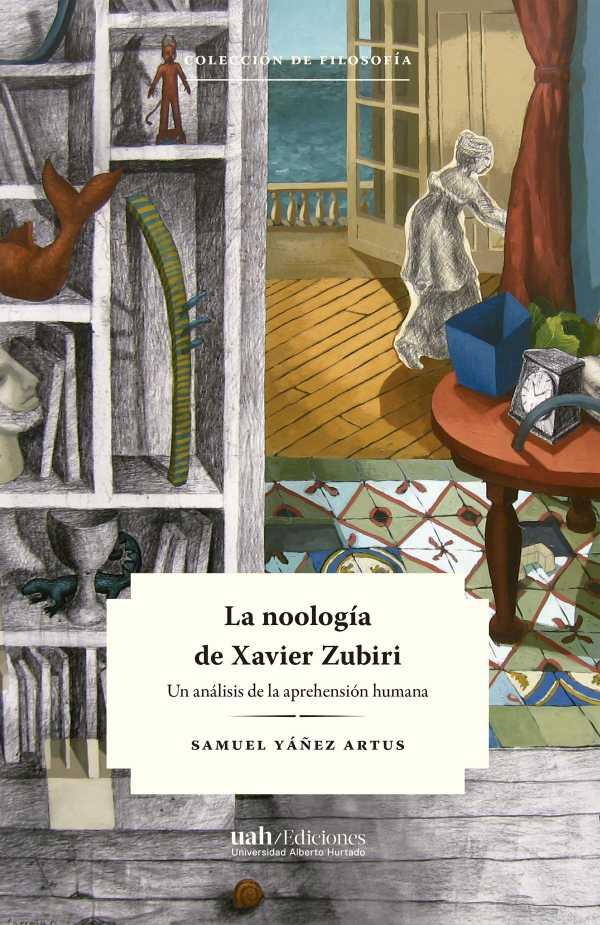 La noología de Xavier Zubiri. Un análisis de la aprehensión humana