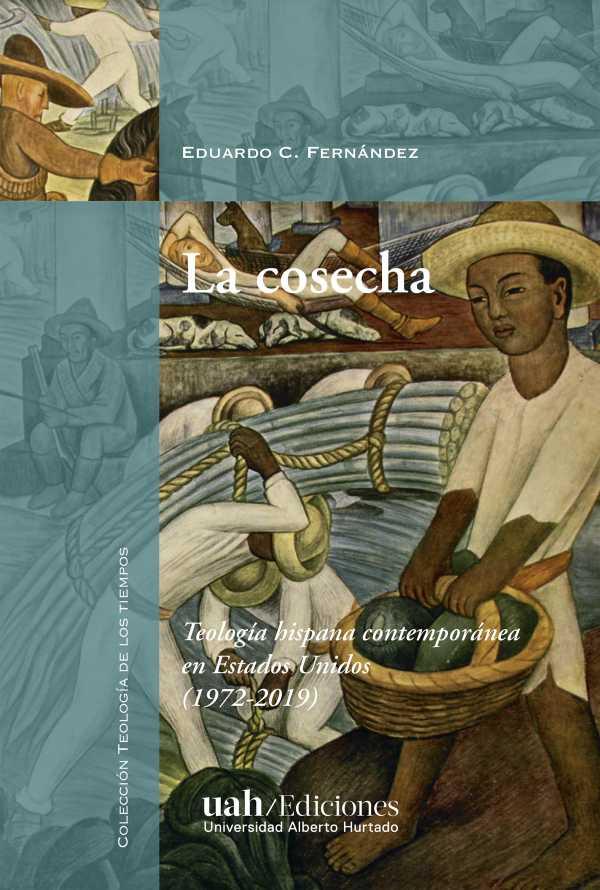 La cosecha. Teología hispana contemporánea en Estados Unidos (1972-2019)