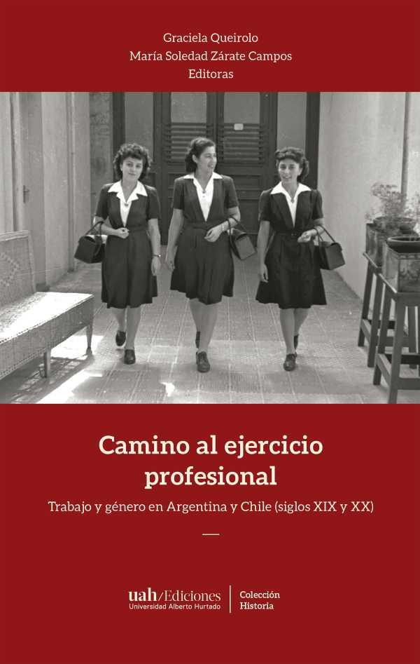Camino al ejercicio profesional. Trabajo y género en Argentina y Chile (siglos XIX y XX)