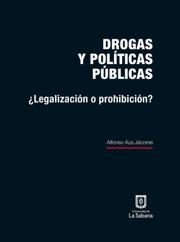 Drogas y políticas públicas. ¿Legalización o prohibición?