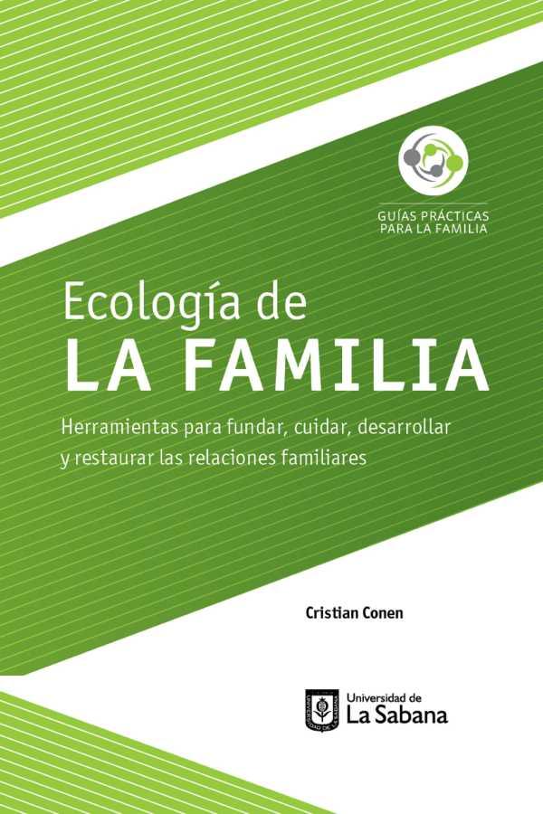 Ecología de la familia. Herramientas para fundar, cuidar, desarrollar y restaurar las relaciones familiares