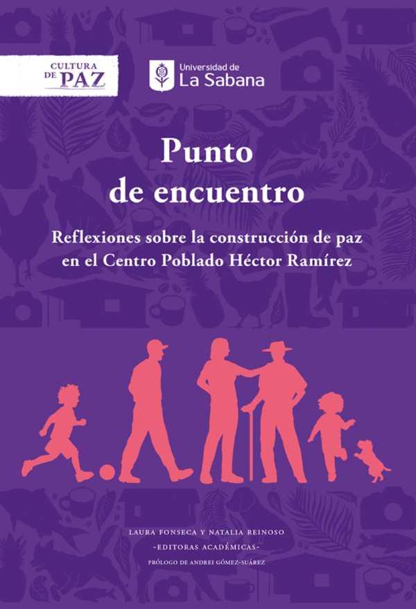 Punto de encuentro. Reflexiones sobre la construcción de paz en el Centro Poblado Héctor Ramírez