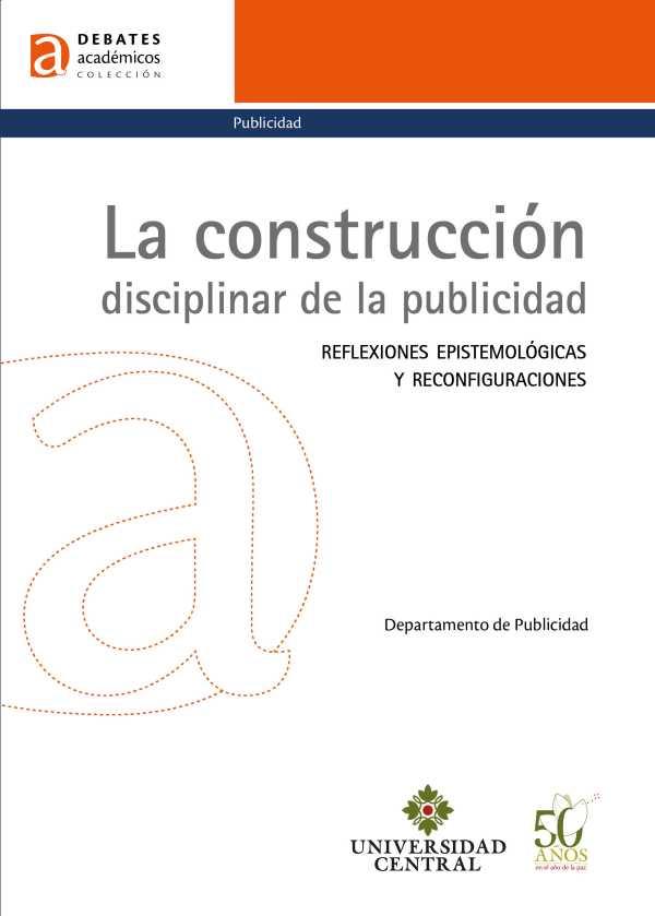 La construcción disciplinar de la publicidad. Reflexiones epistemológicas y reconfiguraciones