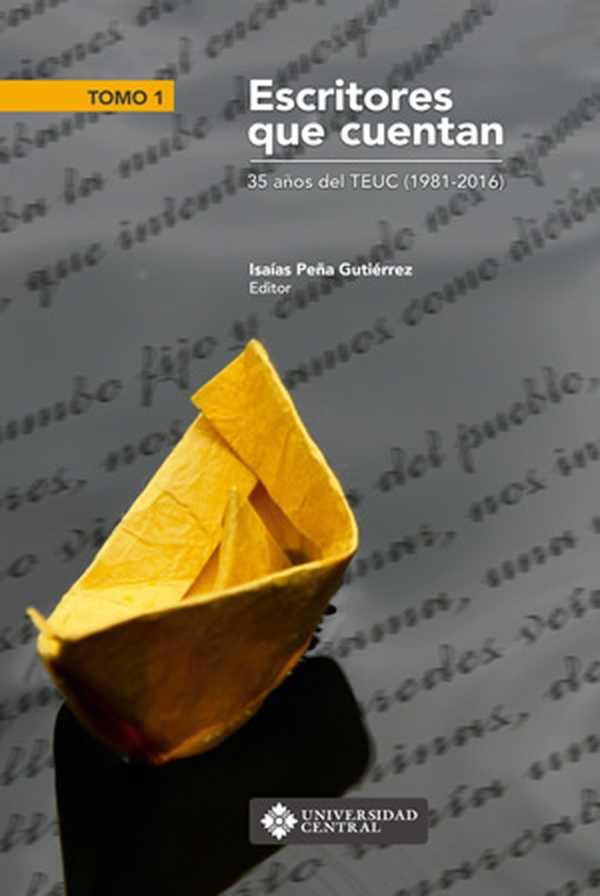 Escritores que cuentan . 35 años del TEUC (1981-2016) - Tomo 1